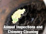 Annual Inspections and Chimney Cleaning: Play it safe! Annual cleanings and inspections are important. Nearly 60% of all house fires are caused by dirty or faulty chimneys, fireplaces, and flues.