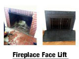 Fireplace Face Lift Want to give your¬¬¬ fireplace a new look? We are Pros are at re-facing fireplaces and redoing hearths in the material of your choice.
